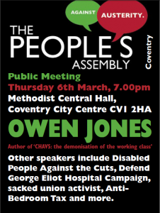 The People's Assembly, Thursday 6th March, 7pm. Coventry Methodist Centre Hall CV1 3HA. Owen Jones, SPAC, Defend George Elliot Hospital Campaign, sacked Union Activists, Anti Bedroom Tax and others.