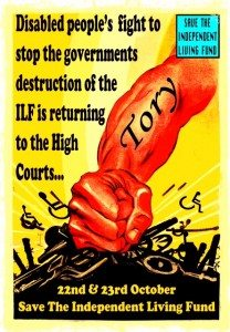 Disabled People's fight to stop the governments destruction of the ILF is returning to the High Courts 22nd & 23rd October