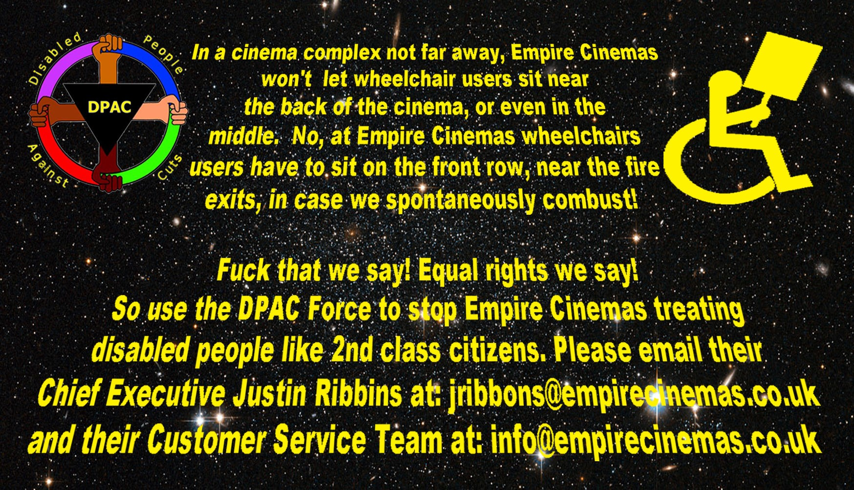 It seems that Empire cinemas are taking us back to the days when disabled people weren't allowed in cinemas because they were considered a health and safety/ fire hazard. It is Empire's policy that all cinema seats for disabled people should now be at the front of the cinema near the fire exits.