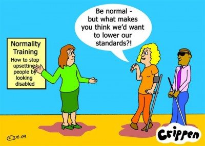 "Crippen Cartoon 2 disabled people, one saying ""Be Normal? But what makes you think we'd want to lower our standards"""