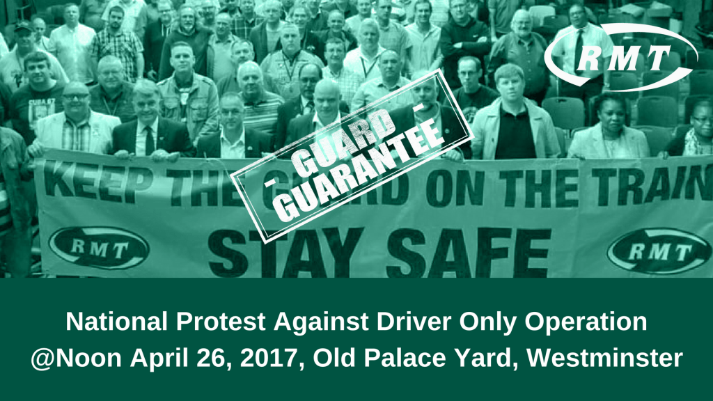 RMT National Protest Against Driver Only Operation@Noon April 26, 2017, Old Palace Yard, Westminster