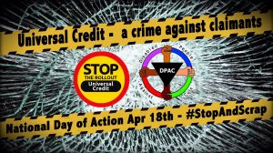 Universal Credit, A Crime Against Claimants, NAtional Day of Action 18th April