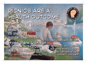 Picnics are a health outcome MHRN invites you to the big FREE solidarity picnic in Hyde Park, London 3.00pm - 7.30pm, Wednesday 14th August 2019 Dogs welcome (but no chasing squirrels) Enjoy poetry and music performances from 5pm MHRN will provide food, but bring more to share if you can and bring a bottle if you want